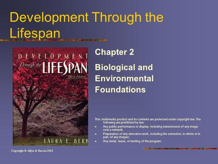 Development Through the Lifespan Chapter 2 Biological and Environmental Foundations This multimedia product and its contents are protected under copyright.