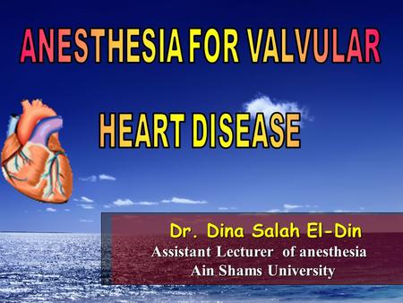 ANESTHESIA FOR VALVULAR Assistant Lecturer of anesthesia