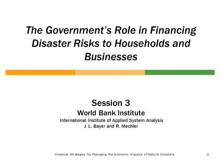 Financial Strategies for Managing the Economic Impacts of Natural Disasters1 11 The Government's Role in Financing Disaster Risks to Households and Businesses.