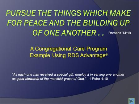 "A Congregational Care Program Example Using RDS Advantage ® ""As each one has received a special gift, employ it in serving one another as good stewards."