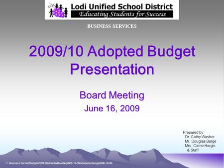 2009/10 Adopted Budget Presentation Board Meeting June 16, 2009 BUSINESS SERVICES Prepared by: Dr. Cathy Washer Mr. Douglas Barge Mrs. Carrie Hargis &