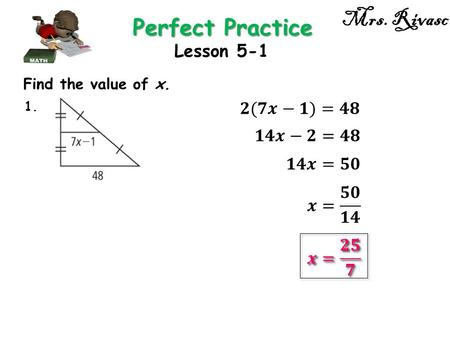 Mrs. Rivasc Perfect Practice Lesson 5-1 Find the value of x. 1.