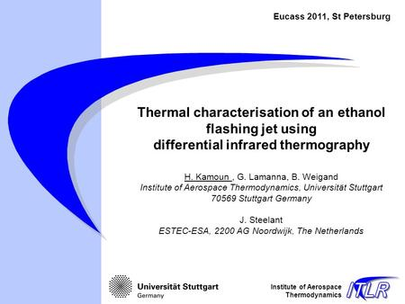 Institute of Aerospace Thermodynamics H. Kamoun, G. Lamanna, B. Weigand Institute of Aerospace Thermodynamics, Universität Stuttgart 70569 Stuttgart Germany.