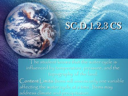 SC.D.1.2.3 CS The student knows that the water cycle is influenced by temperature, pressure, and the topography of the land. Content Limits: Items will.