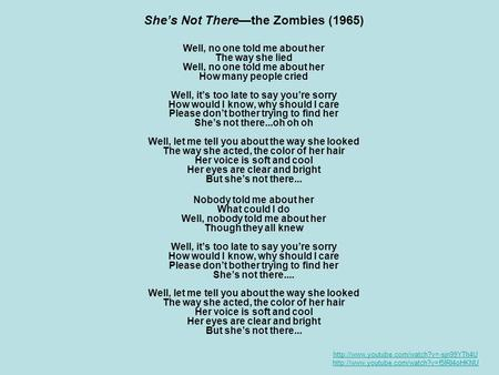 She's Not There—the Zombies (1965) Well, no one told me about her.