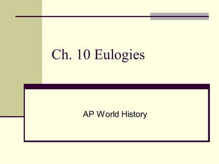 Ch. 10 Eulogies AP World History. Definition: 1 : a commendatory oration or writing especially in honor of one deceased 2 : high praise.