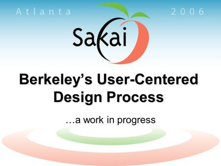 Berkeley's User-Centered Design Process …a work in progress.