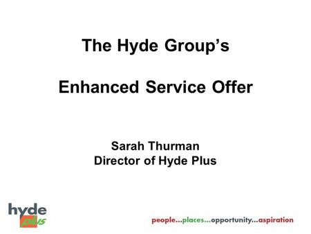 The Hyde Group's Enhanced Service Offer Sarah Thurman Director of Hyde Plus.