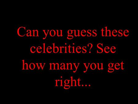 Can you guess these celebrities? See how many you get right...