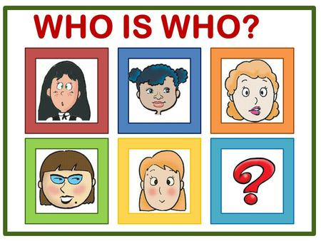WHO IS WHO?. She is a young girl. She has got long straight and dark hair. Her eyes are big and green. She's got a small nose and a small mouth. She's.