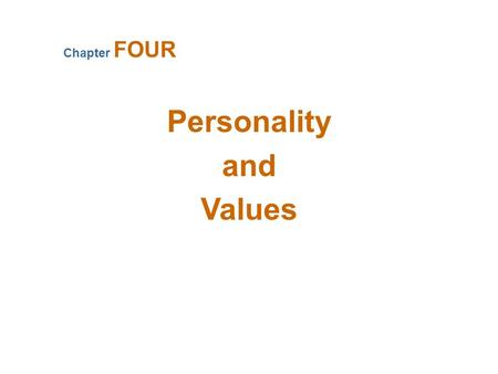 Personality and Values Chapter FOUR. What Is Personality? Personality The sum total of ways in which an individual reacts and interacts with others, measurable.