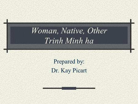 Woman, Native, Other Trinh Minh ha Prepared by: Dr. Kay Picart.