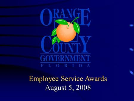 Employee Service Awards August 5, 2008 Board of County Commissioner's Employee Service Awards Today's honorees are recognized for outstanding service.