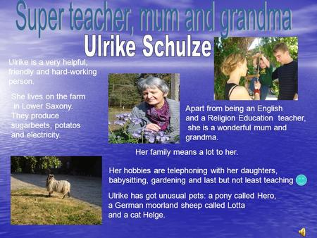 Ulrike is a very helpful, friendly and hard-working person. Apart from being an English and a Religion Education teacher, she is a wonderful mum and grandma.