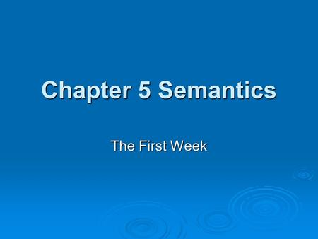 The First Week Chapter 5 Semantics. Key points:  Definition of semantics  Conceptual approach  Behaviorist approach  Contextual approach.