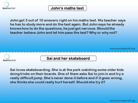 John's maths test John got 3 out of 10 answers right on his maths test. His teacher says he has to study more and do the test again. But John says he already.