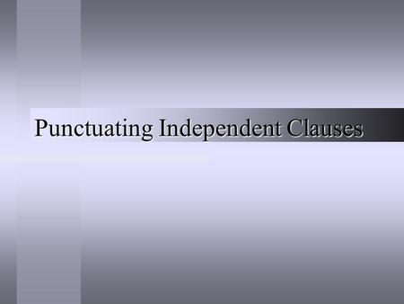 Punctuating Independent Clauses. Remember... An independent clause is a complete sentence.