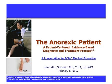 The Anorexic Patient A Patient-Centered, Evidence-Based Diagnostic and Treatment Process 1,2 A Presentation for SOMC Medical Education A Presentation for.