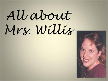 All about Mrs. Willis. I grew up in Rushville, Missouri I went to Rushville Elementary School and graduated from DeKalb High School. Can you tell which.
