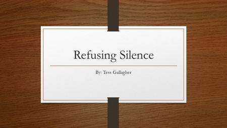Refusing Silence By: Tess Gallagher.