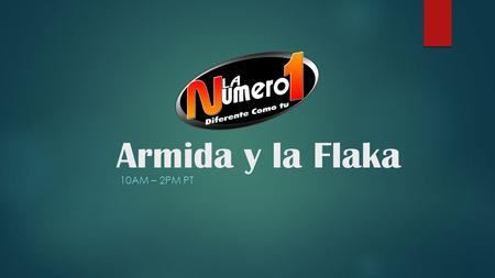Armida y la Flaka 10Am – 2Pm PT.