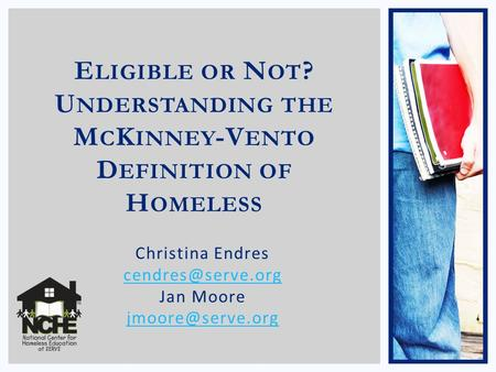 E LIGIBLE OR N OT ? U NDERSTANDING THE M C K INNEY -V ENTO D EFINITION OF H OMELESS Christina Endres Jan Moore