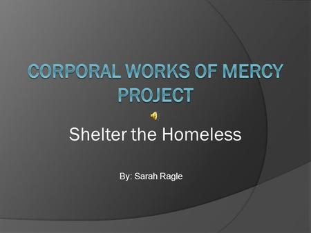 By: Sarah Ragle Shelter the Homeless By: Phil Collins Music: