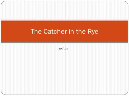 Notes The Catcher in the Rye. Names Holden Phoebe Earnest Caulfield.
