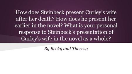 How does Steinbeck present Curley's wife after her death