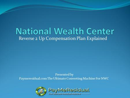 Reverse 2 Up Compensation Plan Explained Presented by Paymeresidual.com The Ultimate Converting Machine For NWC.