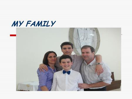 MY FAMILY. THAT'S ME: I'm Matthew,I'm 12 years old and I'm stundet at Colégio Cônsul,my favorite subject is Geography. I have a Nintendo DS.I like football.