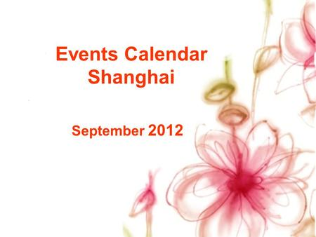 Events Calendar Shanghai September 2012. SunMonTueWedThuFriSat 1 2 345678 9101112131415 16171819202122 23242526272829 Concert Ballet&Dance Vocal Concert.