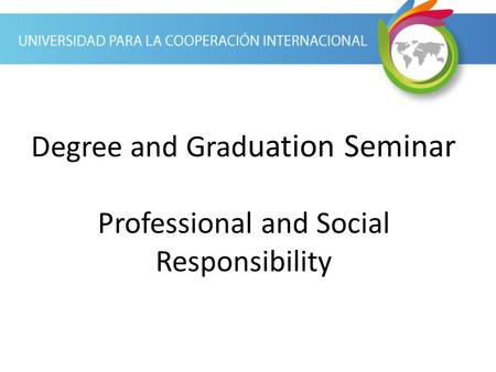 Degree and Grad uation Seminar Professional and Social Responsibility.