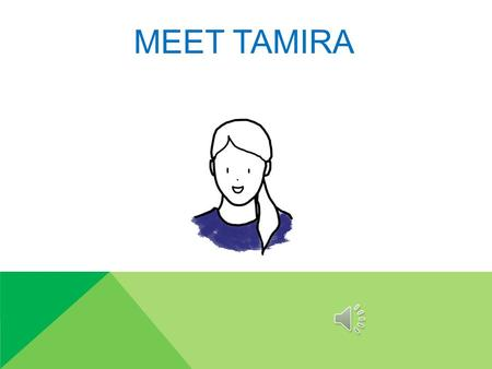 MEET TAMIRA TAMIRA IS 12. TAMIRA LOVES TO HANG OUT WITH FRIENDS.
