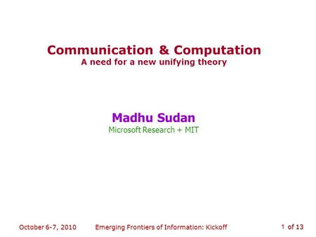 Of 13 October 6-7, 2010Emerging Frontiers of Information: Kickoff 1 Madhu Sudan Microsoft Research + MIT TexPoint fonts used in EMF. TexPoint fonts used.