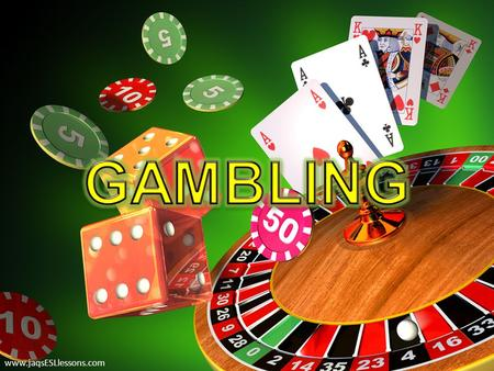 Www.jaqsESLlessons.com. Improve gambling-related vocabulary and expressions. Improve listening and debating skills. Improve grammar knowledge. www.jaqsESLlessons.com.