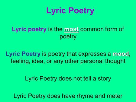 Lyric Poetry most Lyric poetry is the most common form of poetry mood Lyric Poetry is poetry that expresses a mood, feeling, idea, or any other personal.