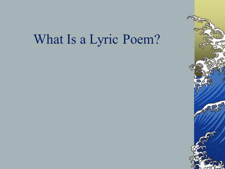 What Is a Lyric Poem?. Types of Poems (1) Classical—with meter (2) Free Verse—no fixed meter.