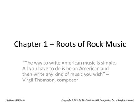 "Chapter 1 – Roots of Rock Music ""The way to write American music is simple. All you have to do is be an American and then write any kind of music you wish"""