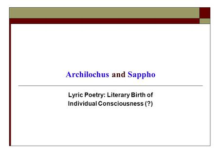 Archilochus and Sappho Lyric Poetry: Literary Birth of Individual Consciousness (?)