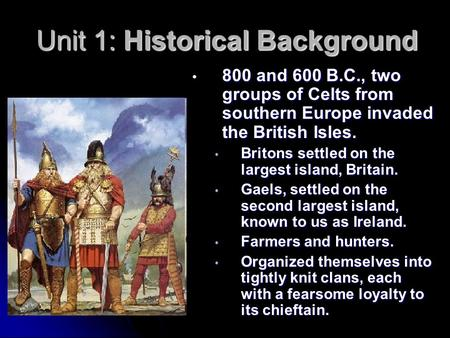 Unit 1: Historical Background 800 and 600 B.C., two groups of Celts from southern Europe invaded the British Isles. 800 and 600 B.C., two groups of Celts.