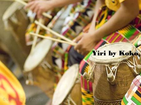 Yiri by Koko. Today you will… Recap Yiri by Koko info learnt last lesson. Learn about the instruments used. Learn about the melodies & tonality used.