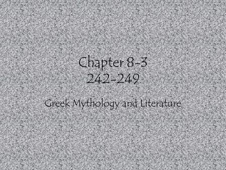 Chapter 8-3 242-249 Greek Mythology and Literature.