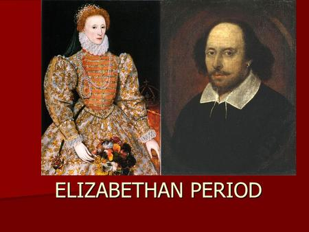 ELIZABETHAN PERIOD 1558-1603. Historical Context The second half of the 15 th century and the 16 th century were a turbulent age in English history. The.