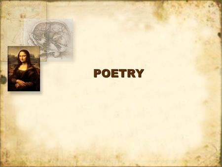 POETRYPOETRY. POETRY 1.What is it? 2.Why write it? 3.Why study it? 1.What is it? 2.Why write it? 3.Why study it?