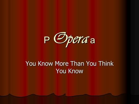 P Opera a You Know More Than You Think You Know.