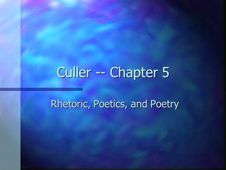 Culler -- Chapter 5 Rhetoric, Poetics, and Poetry.