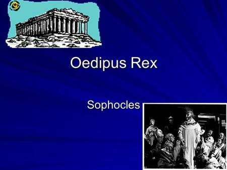 Oedipus Rex Sophocles. Greek Drama & Mythology Greek Drama and Mythology Greek tragedies were based on widely- known myths or famous historical events.