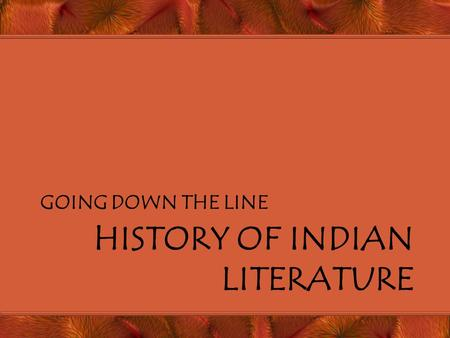 HISTORY OF INDIAN LITERATURE GOING DOWN THE LINE.