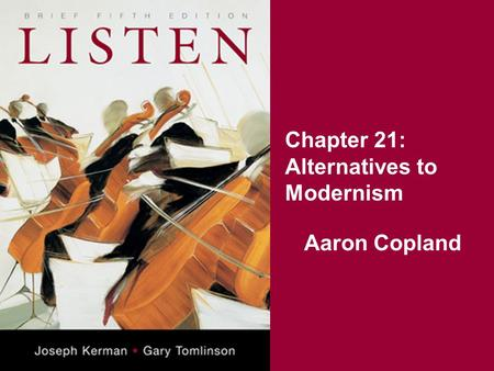 Chapter 21: Alternatives to Modernism Aaron Copland.